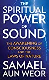 The Spiritual Power of Sound: The Awakening of Consciousness and the Laws of Nature by Samael Aun Weor (2011-10-01)