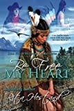 img - for Be Free My Heart: (Book 5 of the Dream Catcher Series) (Volume 5) book / textbook / text book