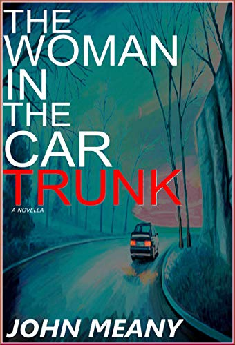 The Woman in the Car Trunk: A Suspense/Horror/Crime Thriller by [Meany, John]