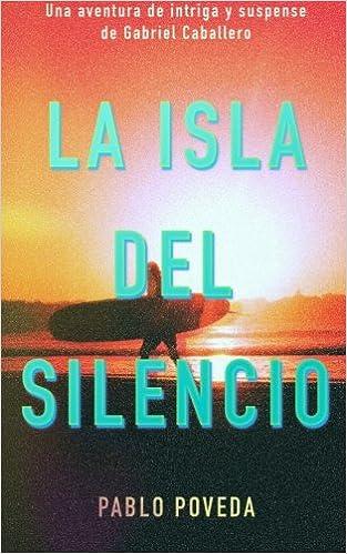 La Isla del Silencio: Una aventura de intriga y suspense de Gabriel Caballero: Volume 1 Libro: Amazon.es: Pablo Poveda: Libros