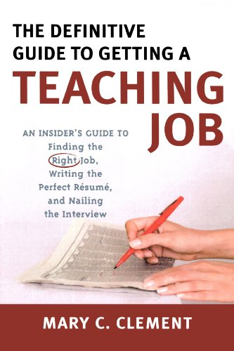 The Definitive Guide to Getting a Teaching Job: An Insider's Guide to Finding the Right Job, Writing the Perfect Resume, and Nailing the Interview