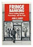 Fringe Banking : Check-Cashing Outlets, Pawnshops, and the Poor, Caskey, John P., 0871541955