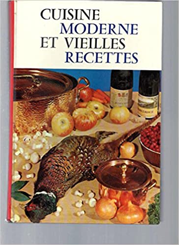 Cuisine Moderne Et Vieilles Recettes Collectif Amazoncom Books