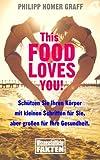 This Food Loves You!: Schützen Sie Ihren Körper mit kleinen Schritten für Sie, aber großen für Ihre Gesundheit.