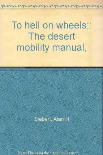 To hell on wheels;: The desert mobility manual,