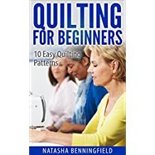 Quilting For Beginners: 10 Easy Quilting Patterns (Quilting For Beginners, Quilting Patterns For Beginners)