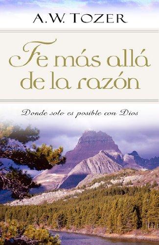 Download Fe mas alla de la razon: Donde solo es posible con Dios (Spanish Edition) pdf epub