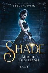 Shade: A Re-Imagining of Mary Shelley's Frankenstein (The Frankenstein Saga Book 1)