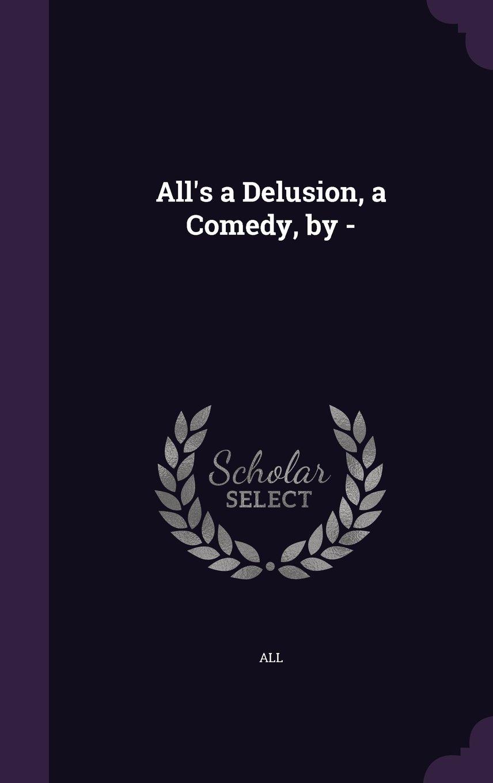 Download All's a Delusion, a Comedy, by - pdf epub