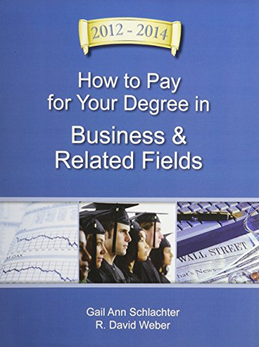 How to Pay for Your Degree in Business & Related Fields 2012-2014 (How to Pay for Your Degree in Business and Related Fields)