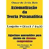 Axiomatizacao da teoria psicanalitica (Portuguese Edition)