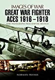 Great War Fighter Aces 1916 - 1918 (Images of War)