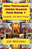 New Testament Word Search Fun! Book 1: Gospel of Matthew (New Testament Word Search Books) (Volume 1)