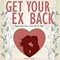 Get Your Ex Back: Simple Steps How to Get Your Ex Back Audiobook by  Kamasutra Lifestyle Narrated by Chloe Cole