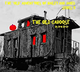 """THE OLD CABOOSE (The """"Old"""" Adventures of Hailey and Jared Series 5) by [Rose, Bon]"""