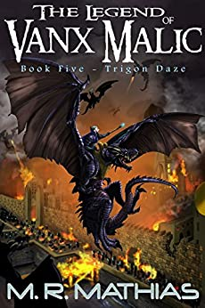 Trigon Daze: (The Legend of Vanx Malic Book Five) by [Mathias, M. R.]