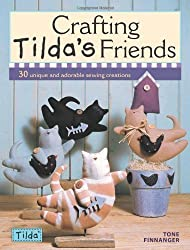 Crafting Tilda's Friends: 30 Unique Projects Featuring Adorable Creations from Tilda by Finnanger, Tone (2010)