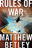 Rules of War: A Thriller (The Logan West Thrillers Book 4) by Matthew Betley