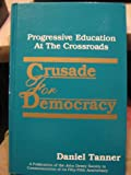 Crusade for Democracy : Progressive Education at the Crossroads, Tanner, Daniel, 0791405443