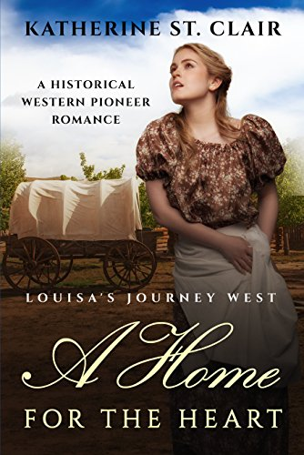 A Home for the Heart Louisa's Journey West: A Historical Western Pioneer Romance by [St. Clair, Katherine]
