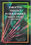 Targeting Violence in Our Schools : Thinking Towards Solutions, LeTendre, Brenda Guenther and Lipka, Richard P., 1929024622