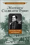 Matthew Calbraith Perry, John H. Schroeder, 1557508127