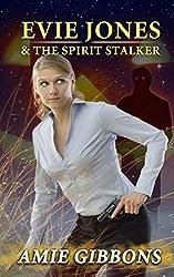 Evie Jones and the Spirit Stalker: An Evie Jones Paranormal Mystery Novella