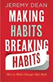Making Habits. Breaking Habits: How To Make Changes That Stick by Dean. Jeremy ( 2013 ) Paperback