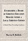 Establishing a Board of Christian Education Ministry Within a Local Christian Church, Marvin O. Riddick, 0533148073