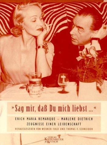 'Sag mir, daß Du mich liebst .' Erich Maria Remarque - Marlene Dietrich: Zeugnisse einer Leidenschaft