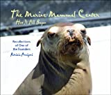 The Marine Mammal Center, How It All Began - Recollections of One of the Founders