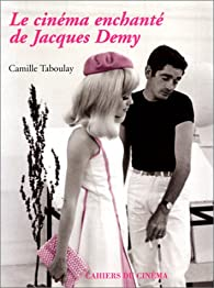 Le Cinéma enchanté de Jacques Demy par Camille Taboulay