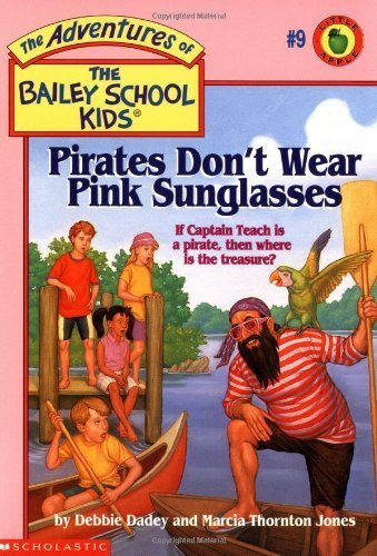 Pirates Don't Wear Pink Sunglasses (The Adventures of the Bailey School Kids, ()