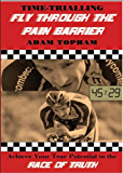 Time-Trialling. Fly Through the Pain Barrier: Achieve Your True Potential in the Race of Truth!