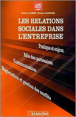 Lire Les Relations sociales dans l'entreprise. Pratique et enjeux - Rôle des partenaires - Communication - Négociation et gestion des conflits pdf, epub