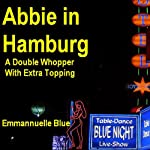 Abbie in Hamburg: A Double Whopper with Extra Topping | Emmannuelle Blue