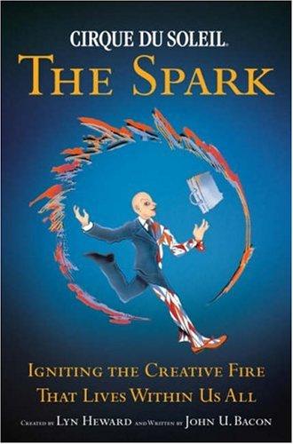 Cirque du Soleil: The Spark - Igniting the Creative Fire...