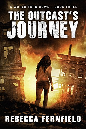 The Outcast's Journey: A post-apocalyptic survival thriller (A World Torn Down Book 3) by [Fernfield, Rebecca]