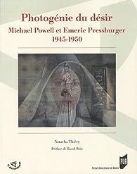 Photogénie du désir : Michael Powell et Emeric Pressburger 1945-1950 par Natacha Thiéry