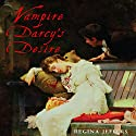 Vampire Darcy's Desire: A Pride and Prejudice Adaptation Audiobook by Regina Jeffers Narrated by Elizabeth Jasicki