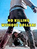No Killing Without Dollars