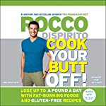 Cook Your Butt Off!: Lose Up to a Pound a Day with Fat-Burning Foods and Gluten-Free Recipes   Rocco DiSpirito