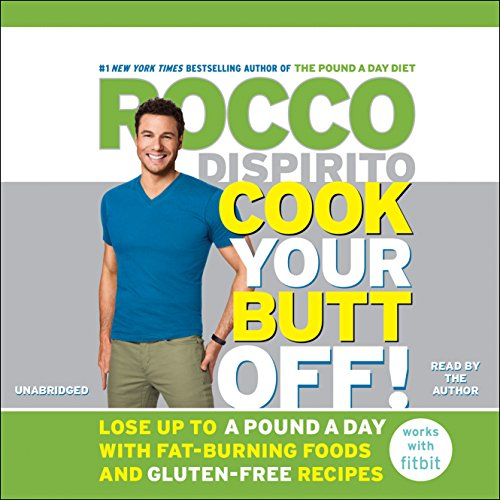 Cook Your Butt Off!: Lose Up to a Pound a Day with Fat-Burning Foods and Gluten-Free Recipes by Hachette Audio