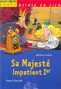 """Afficher """"Sa Majesté Impatient Ier"""""""