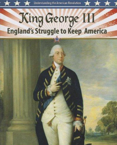 King George III: England's Struggle to Keep America (Understanding ...