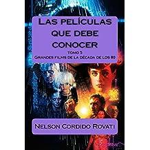 Las películas que debe conocer: Grandes films de la década de los 80 (Volume 5) (Spanish Edition)