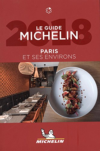 MICHELIN Guide Paris & ses environs 2018 (in French): Restaurants (Michelin Guide/Michelin)