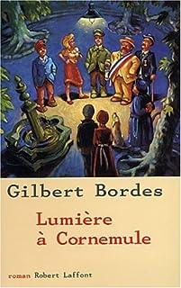 Lumière à Cornemule : roman, Bordes, Gilbert