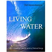 Living Water: Viktor Schauberger and the Secrets of Natural Energy by Olof Alexandersson [Student Loose Leaf Edition]