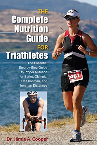 Complete Nutrition Guide for Triathletes: The Essential Step-by-Step Guide to Proper Nutrition for Sprint, Olympic, Half Ironman, and Ironman Distances